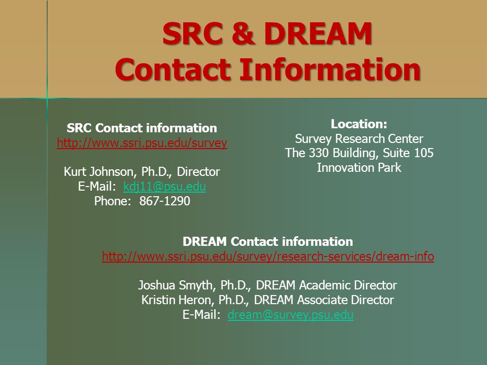 SRC & DREAM Contact Information. Location: Survey Research Center. The 330 Building, Suite 105. Innovation Park.