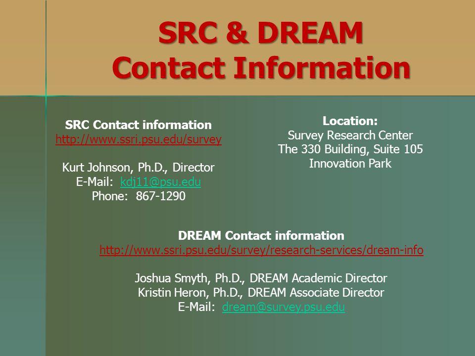 SRC & DREAM Contact Information. Location: Survey Research Center. The 330 Building, Suite 105. Innovation Park.