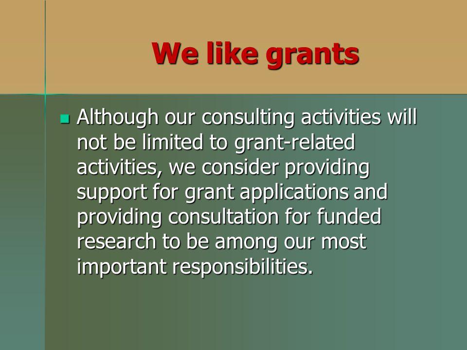 We like grants