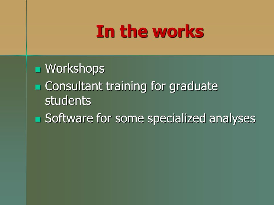 In the works Workshops Consultant training for graduate students