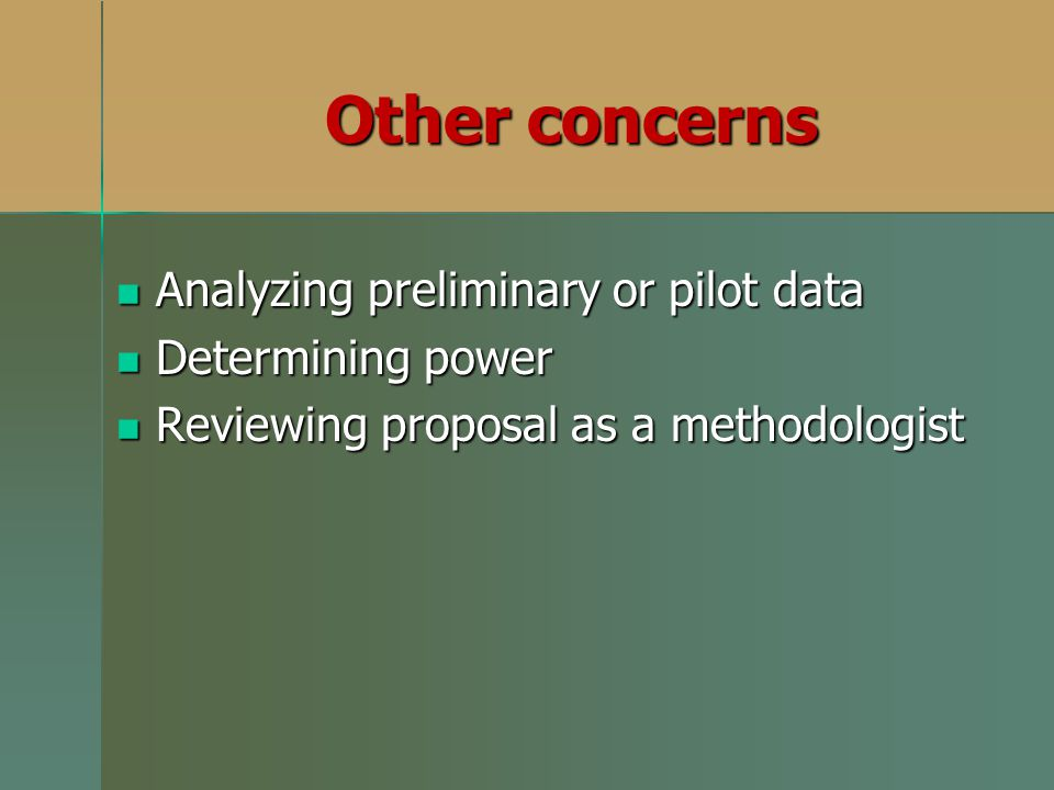 Other concerns Analyzing preliminary or pilot data Determining power