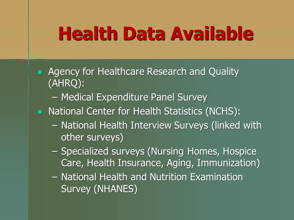 Health Data Available Agency for Healthcare Research and Quality (AHRQ): Medical Expenditure Panel Survey.