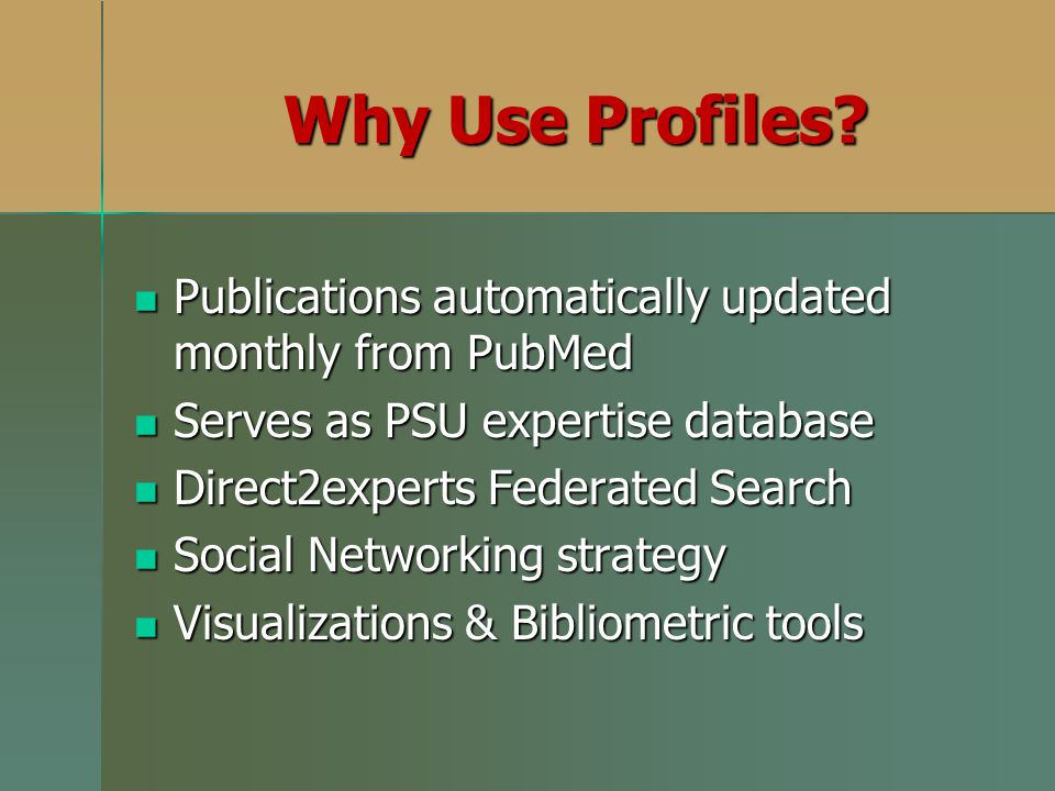 Why Use Profiles Publications automatically updated monthly from PubMed. Serves as PSU expertise database.
