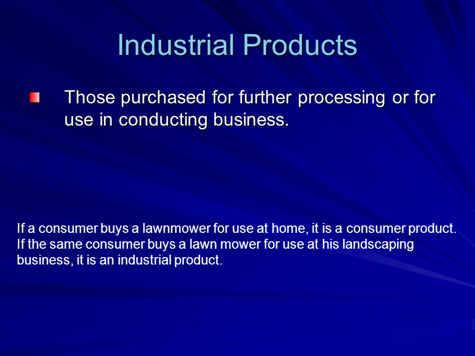 Industrial Products Those purchased for further processing or for use in conducting business.