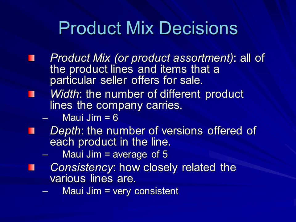 Product Mix Decisions Product Mix (or product assortment): all of the product lines and items that a particular seller offers for sale.