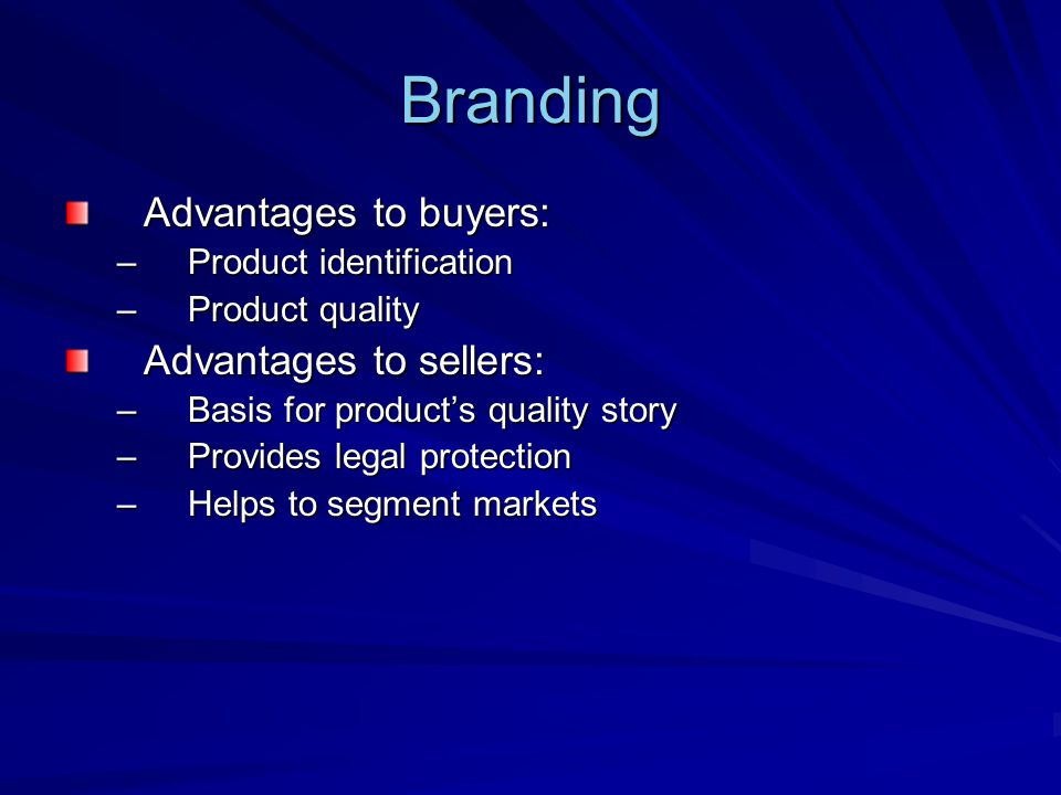 Branding Advantages to buyers: Advantages to sellers: