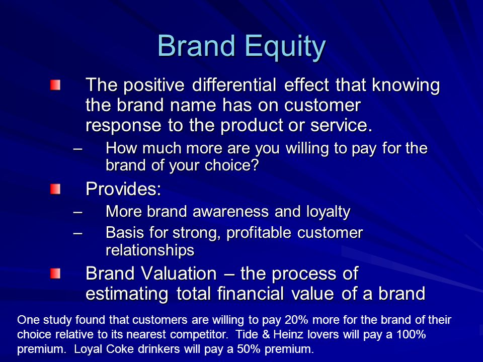 Brand Equity The positive differential effect that knowing the brand name has on customer response to the product or service.