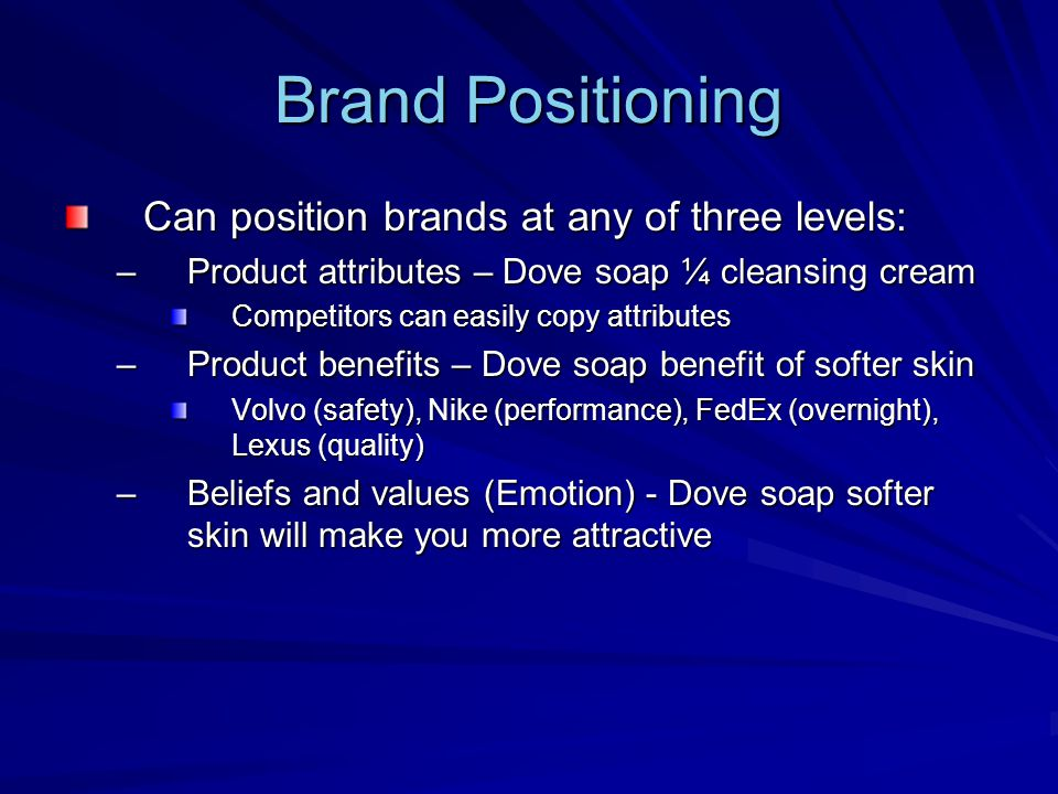 Brand Positioning Can position brands at any of three levels: