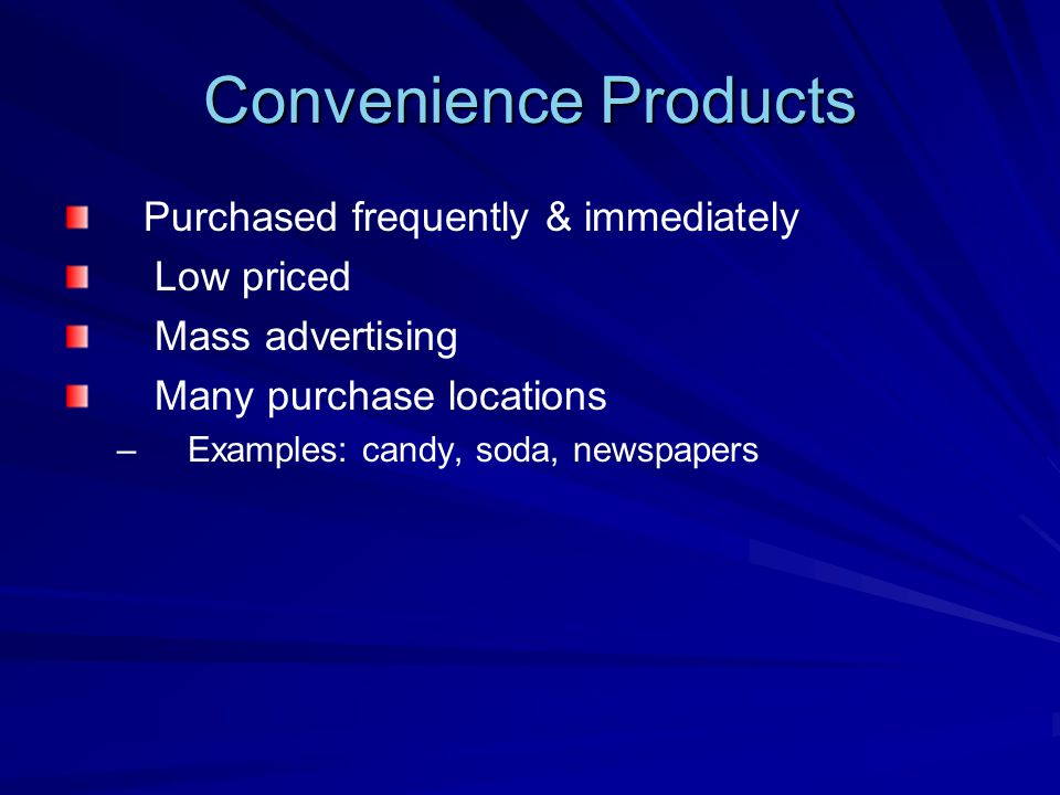 Convenience Products Purchased frequently & immediately Low priced
