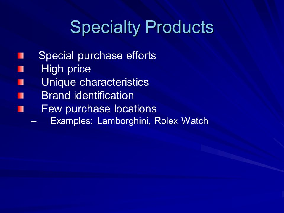Specialty Products Special purchase efforts High price