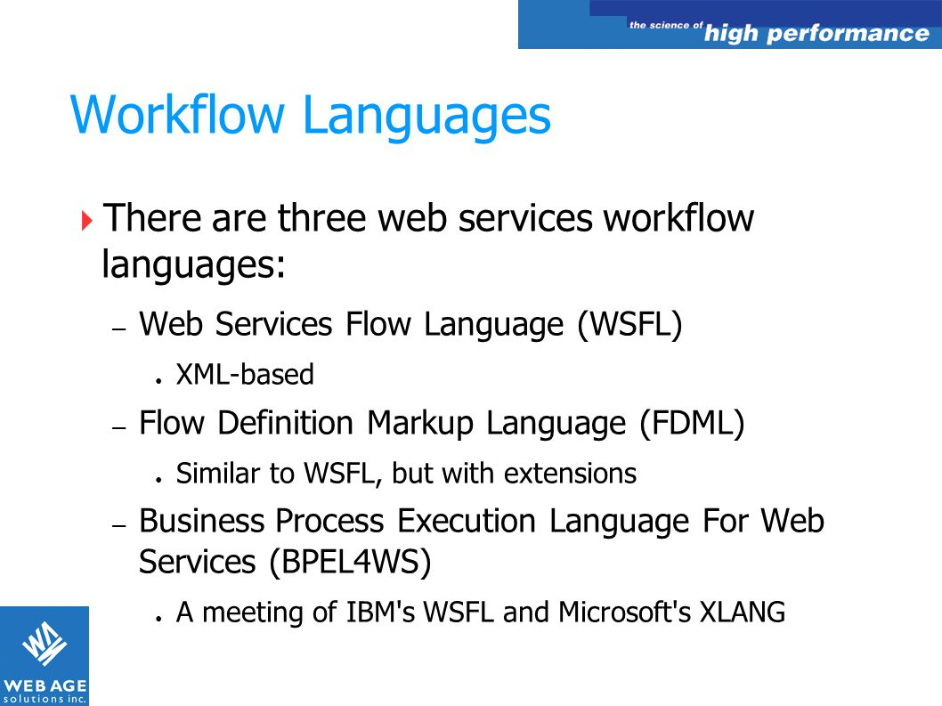 Workflow Languages There are three web services workflow languages:
