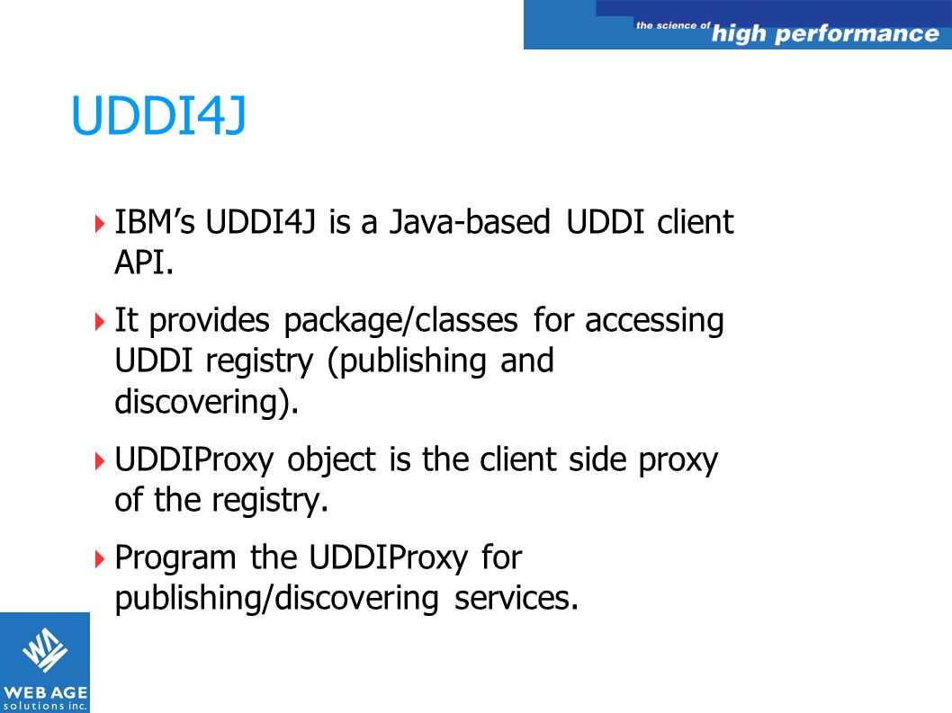 UDDI4J IBM's UDDI4J is a Java-based UDDI client API.