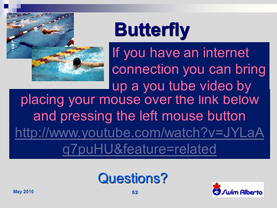 Butterfly If you have an internet connection you can bring up a you tube video by.
