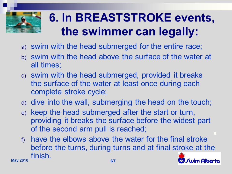 6. In BREASTSTROKE events, the swimmer can legally: