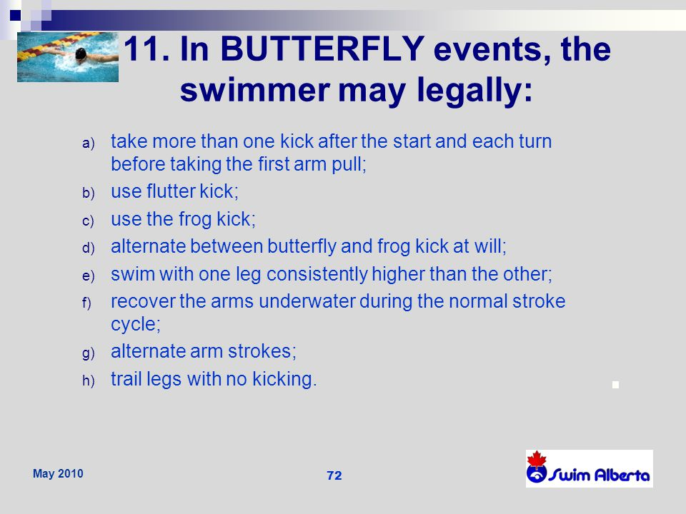 11. In BUTTERFLY events, the swimmer may legally: