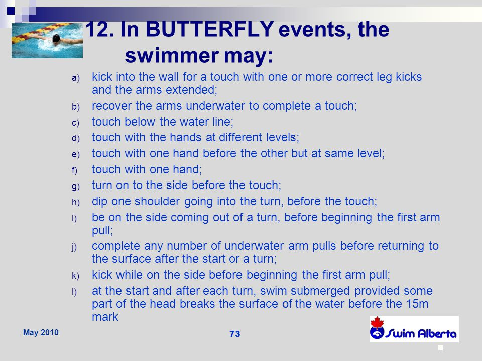 12. In BUTTERFLY events, the swimmer may: