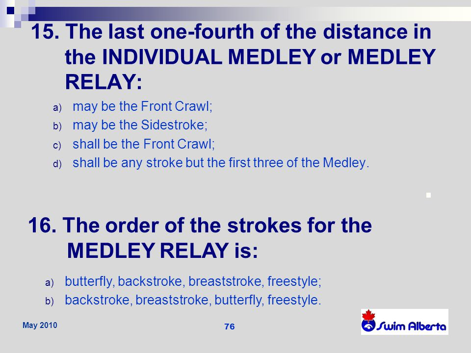 16. The order of the strokes for the MEDLEY RELAY is: