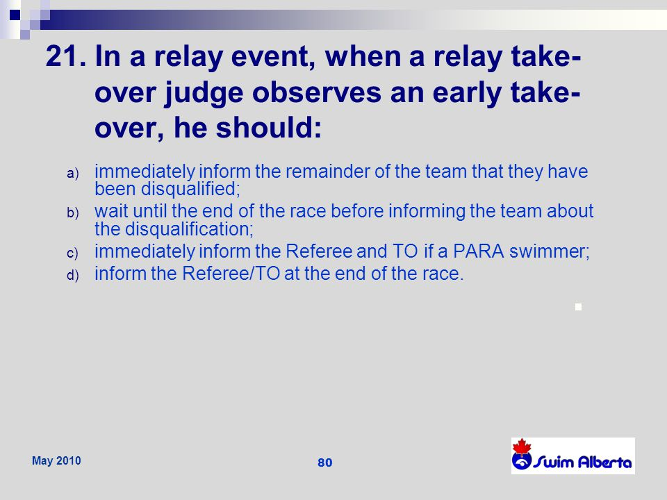 21. In a relay event, when a relay take-over judge observes an early take-over, he should: