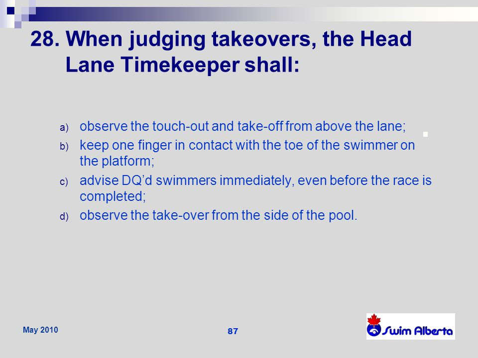 28. When judging takeovers, the Head Lane Timekeeper shall: