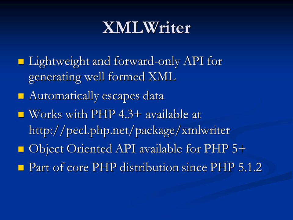 XMLWriter Lightweight and forward-only API for generating well formed XML. Automatically escapes data.