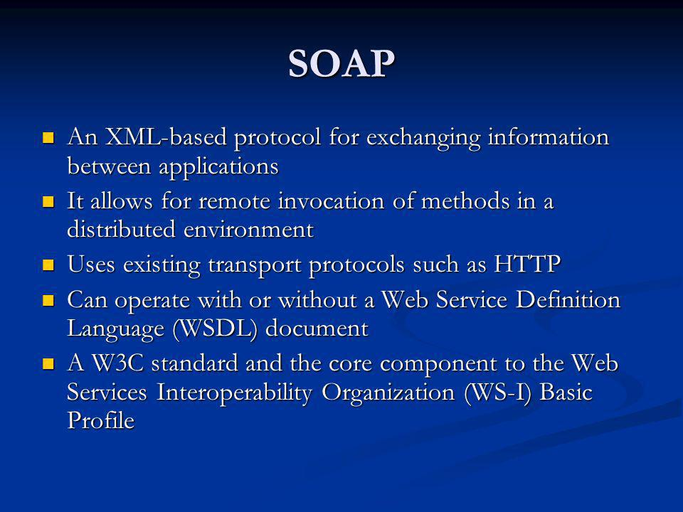 SOAP An XML-based protocol for exchanging information between applications. It allows for remote invocation of methods in a distributed environment.