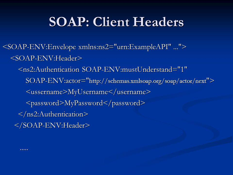SOAP: Client Headers <SOAP-ENV:Envelope xmlns:ns2= urn:ExampleAPI ... > <SOAP-ENV:Header> <ns2:Authentication SOAP-ENV:mustUnderstand= 1