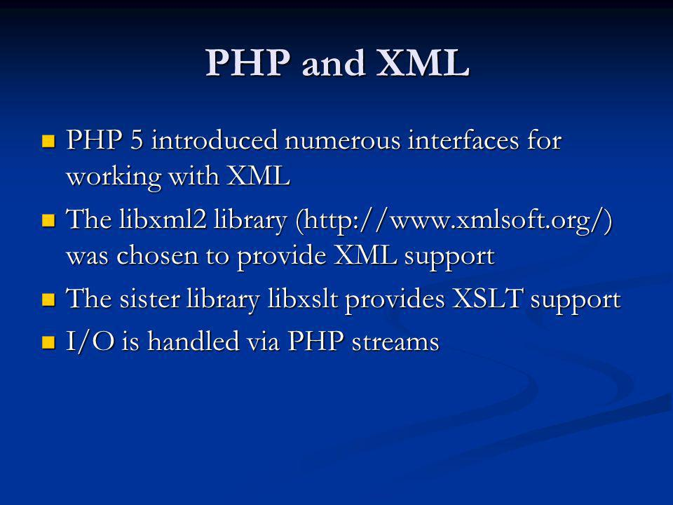PHP and XML PHP 5 introduced numerous interfaces for working with XML
