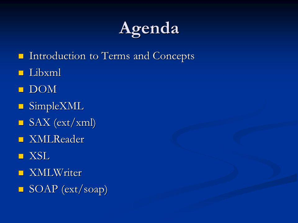 Agenda Introduction to Terms and Concepts Libxml DOM SimpleXML
