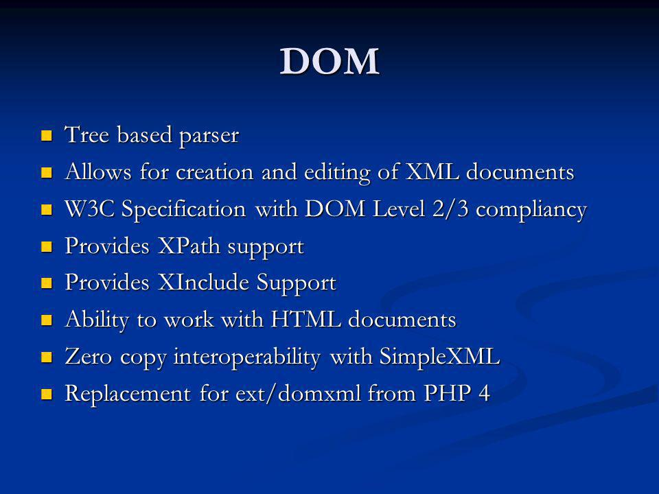 DOM Tree based parser Allows for creation and editing of XML documents