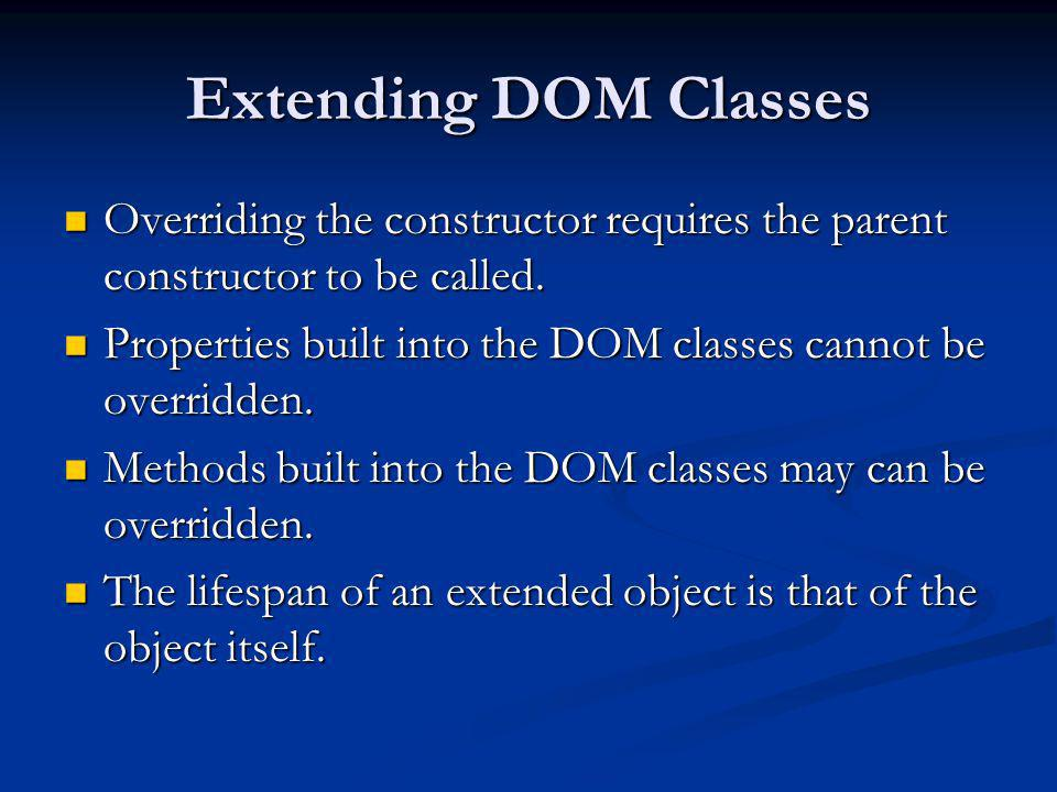 Extending DOM Classes Overriding the constructor requires the parent constructor to be called.