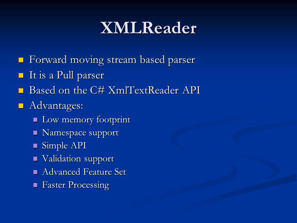 XMLReader Forward moving stream based parser It is a Pull parser