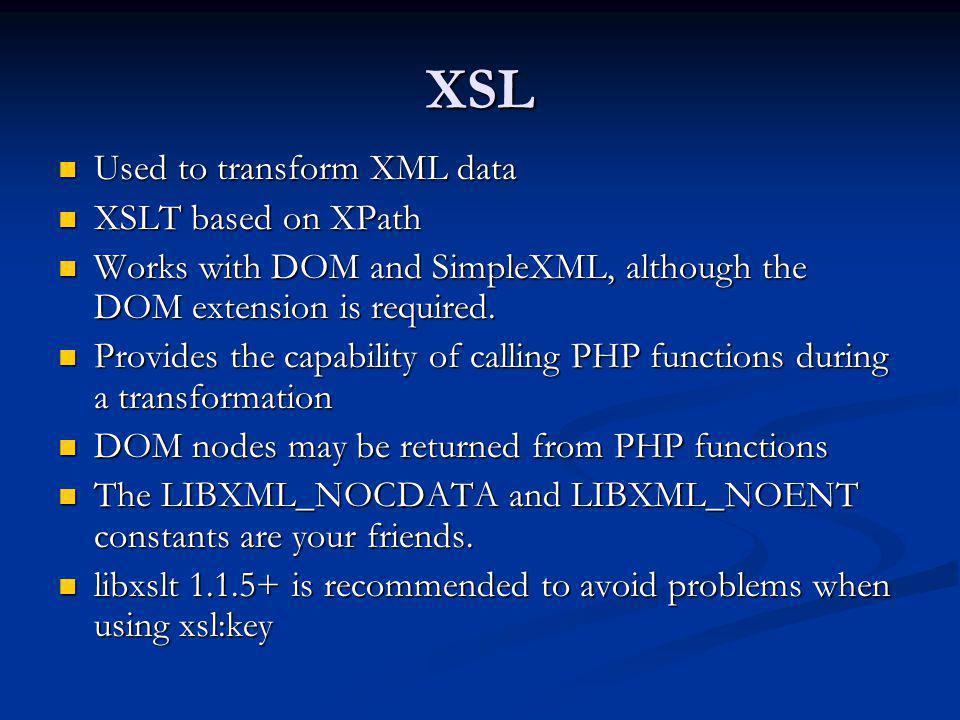 XSL Used to transform XML data XSLT based on XPath