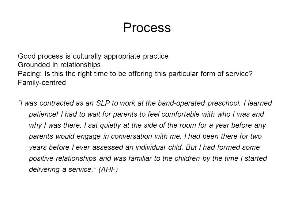 Process Good process is culturally appropriate practice