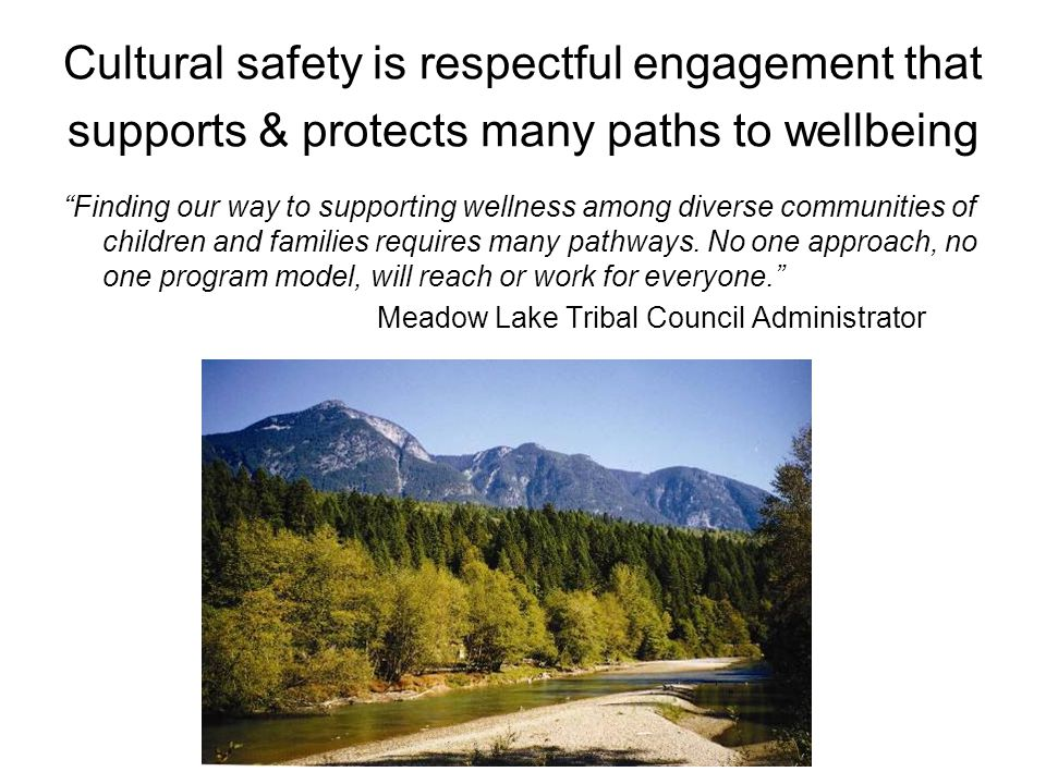 Cultural safety is respectful engagement that supports & protects many paths to wellbeing