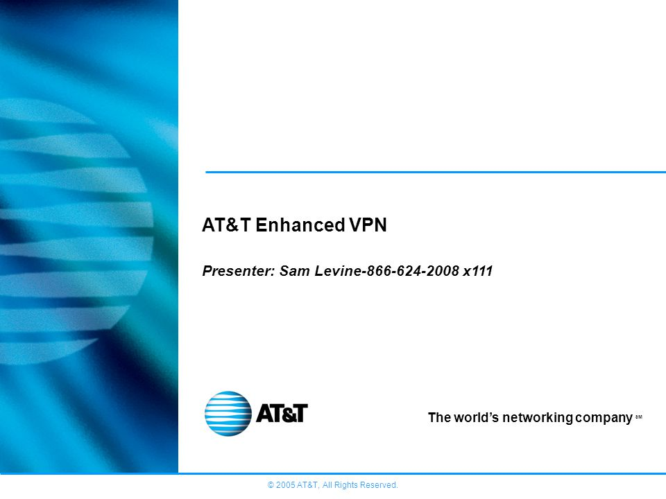 AT&T Enhanced VPN Presenter: Sam Levine-866-624-2008 x111