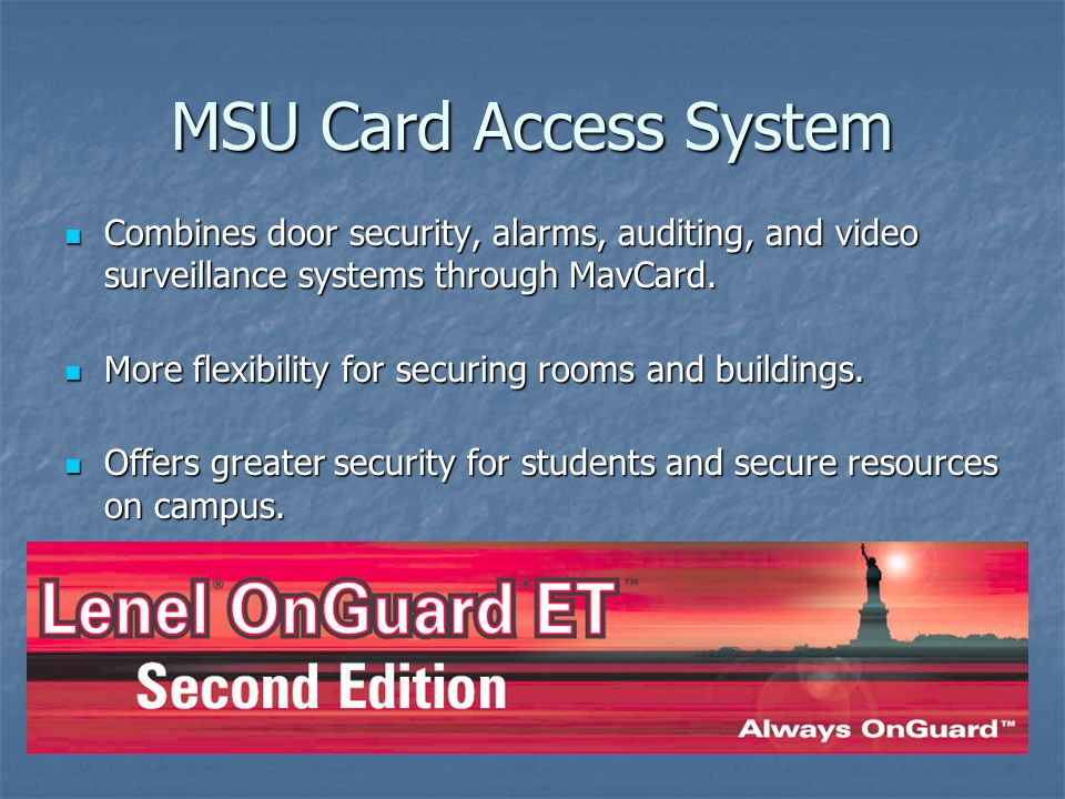 MSU Card Access System Combines door security, alarms, auditing, and video surveillance systems through MavCard.