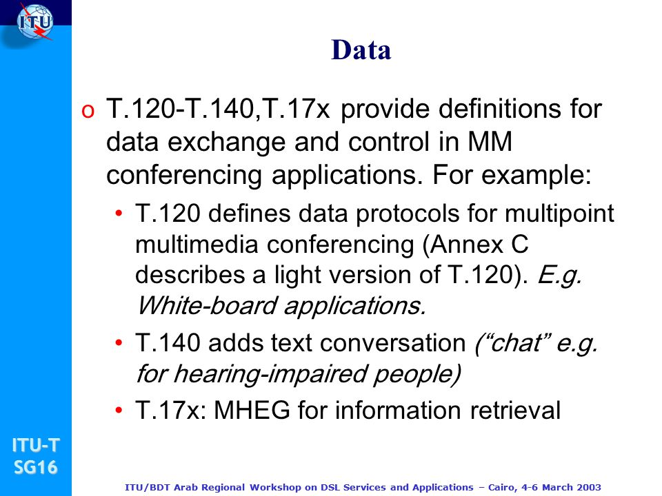 Data T.120-T.140,T.17x provide definitions for data exchange and control in MM conferencing applications. For example: