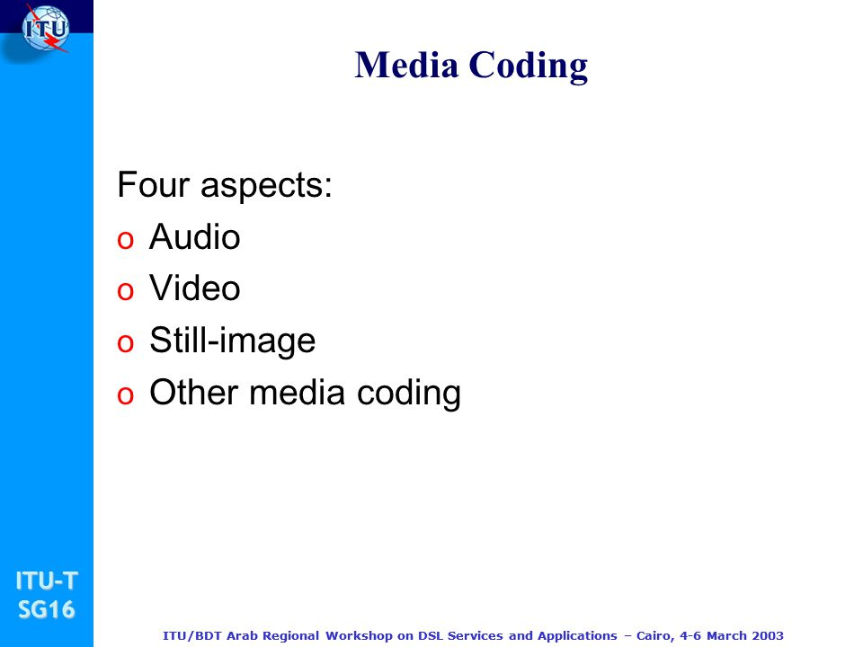 Media Coding Four aspects: Audio Video Still-image Other media coding