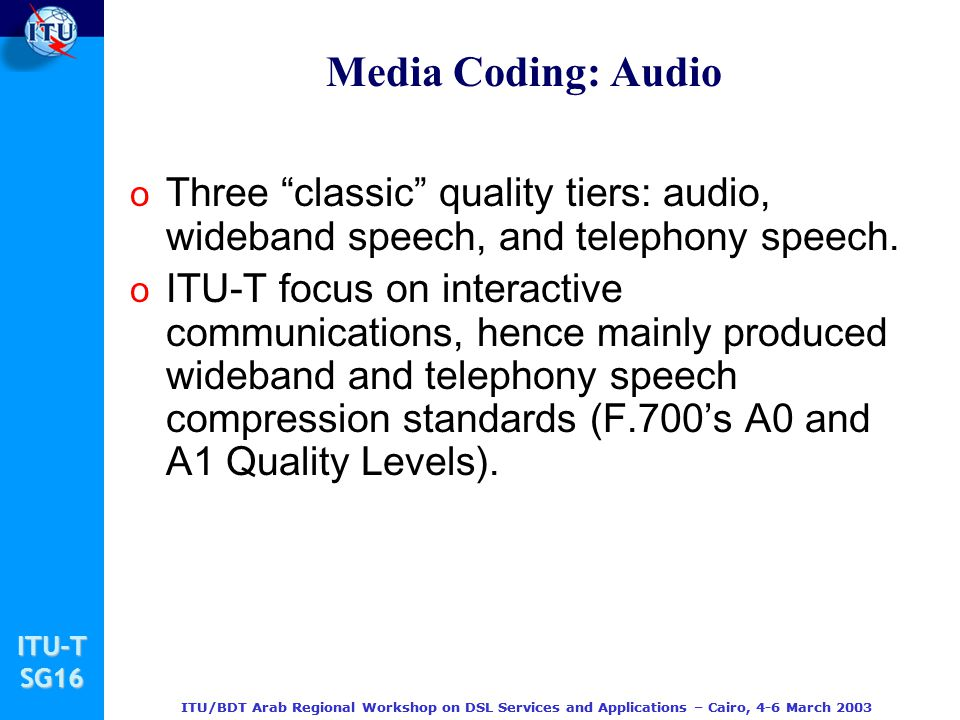 Media Coding: Audio Three classic quality tiers: audio, wideband speech, and telephony speech.