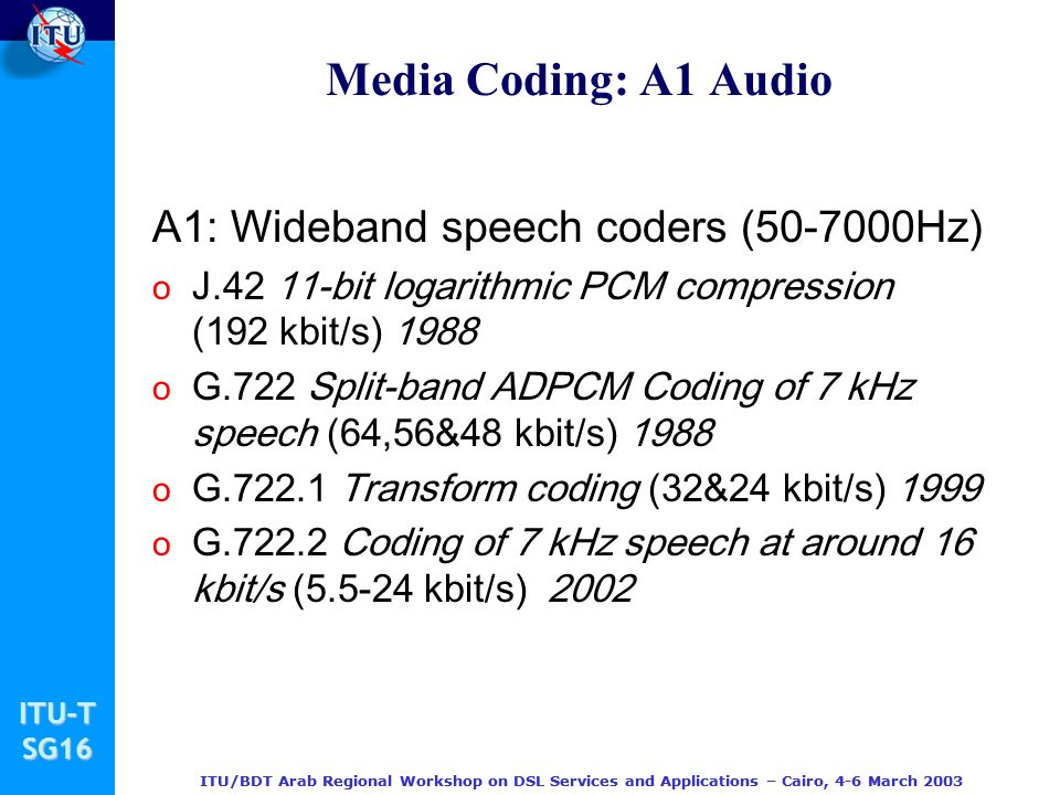 Media Coding: A1 Audio A1: Wideband speech coders (50-7000Hz)