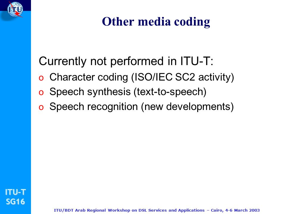Other media coding Currently not performed in ITU-T: