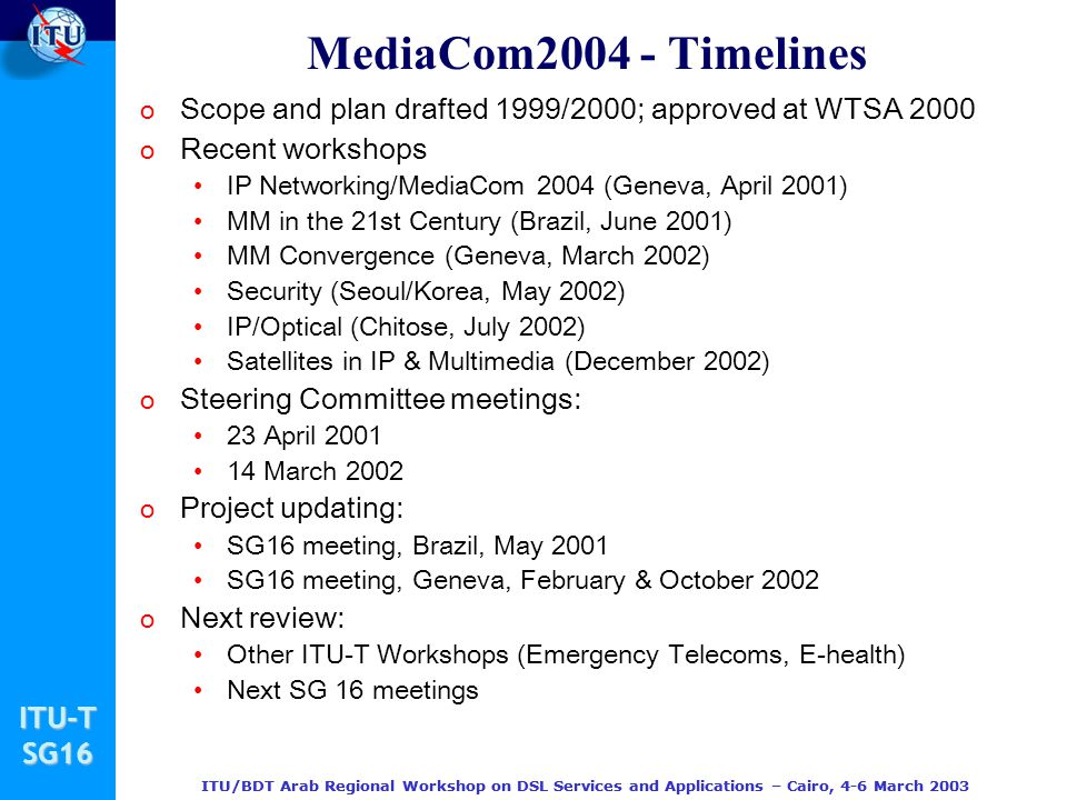 MediaCom2004 - Timelines Scope and plan drafted 1999/2000; approved at WTSA 2000. Recent workshops.