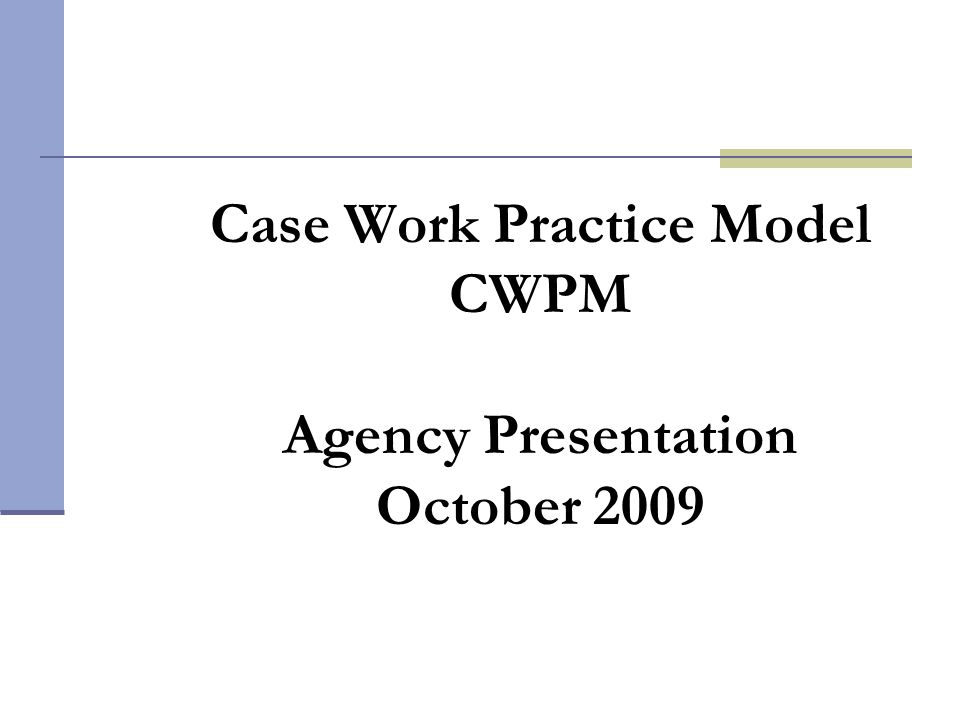 Case Work Practice Model CWPM Agency Presentation October 2009
