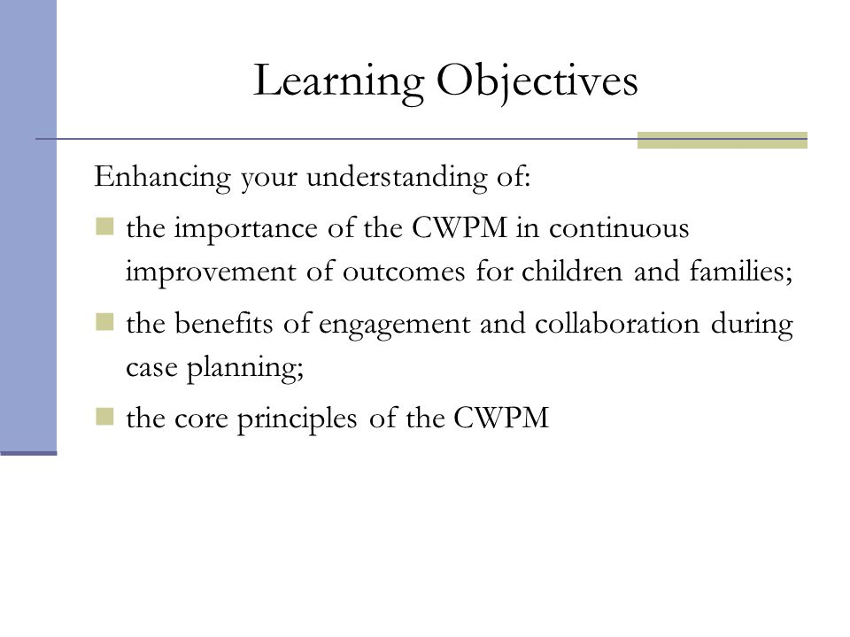 Learning Objectives Enhancing your understanding of: