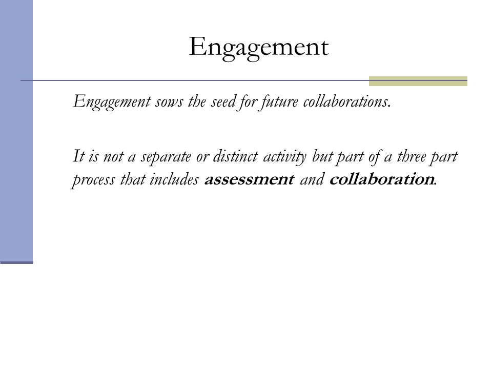 Engagement Engagement sows the seed for future collaborations.