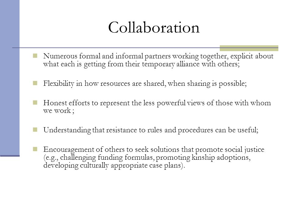 Collaboration Numerous formal and informal partners working together, explicit about what each is getting from their temporary alliance with others;