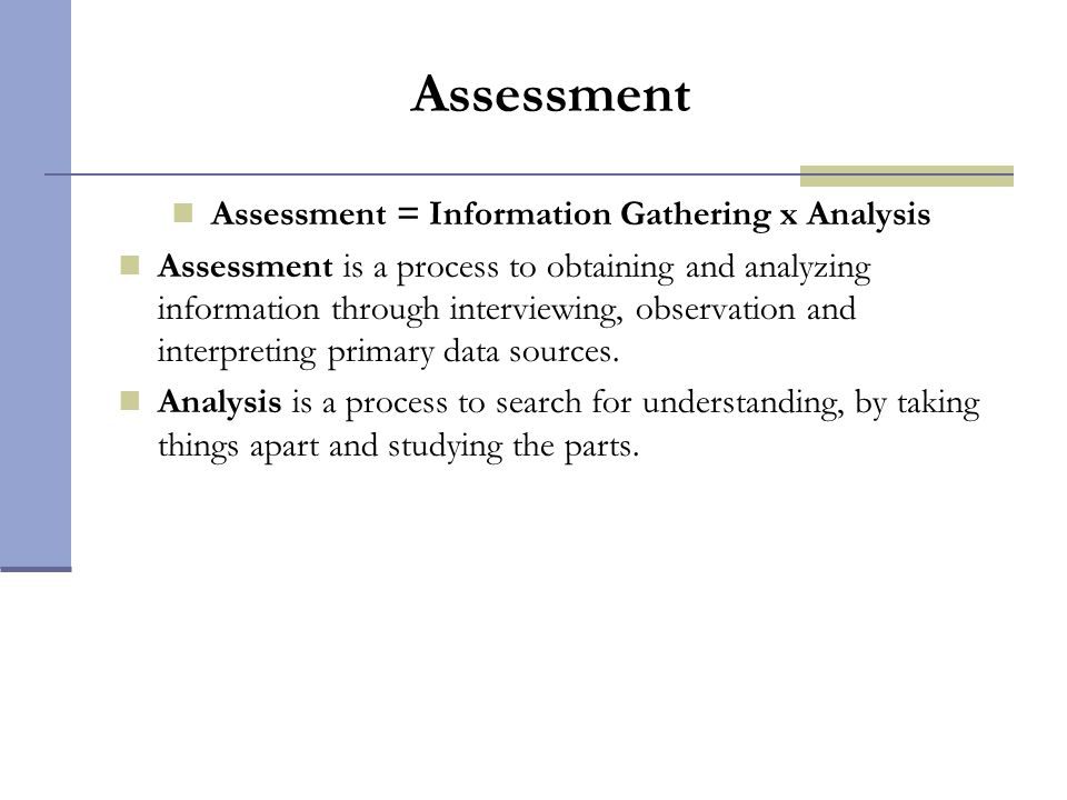 Assessment = Information Gathering x Analysis