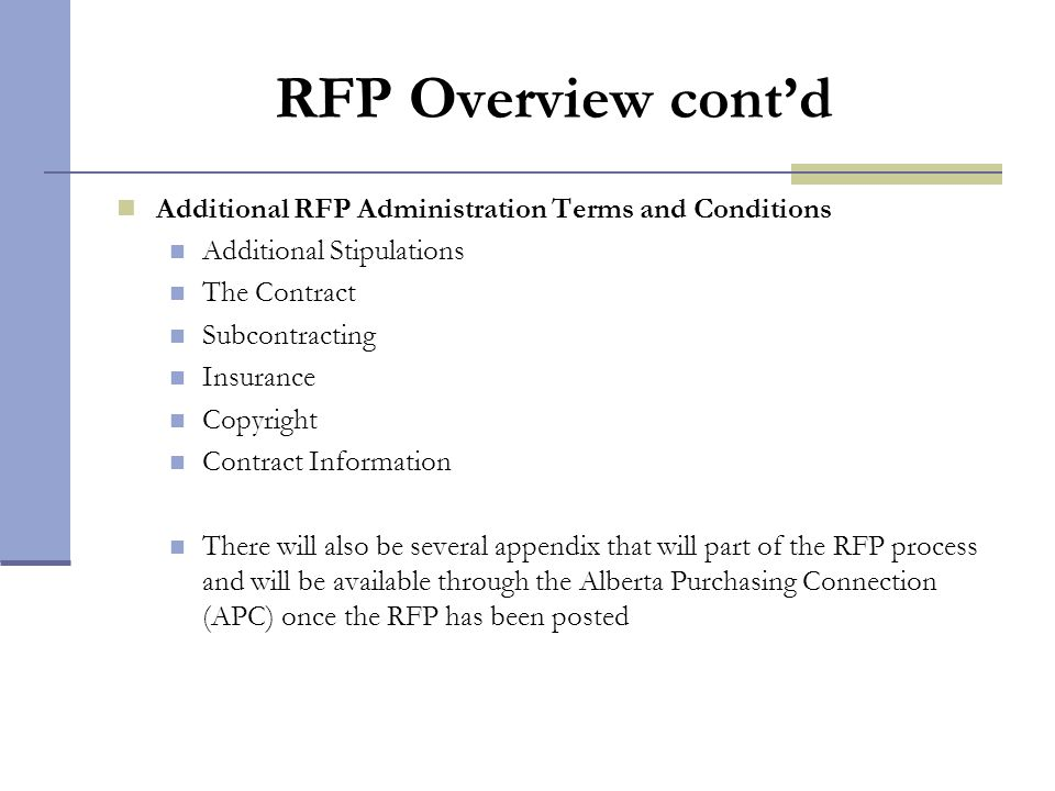 RFP Overview cont'd Additional RFP Administration Terms and Conditions