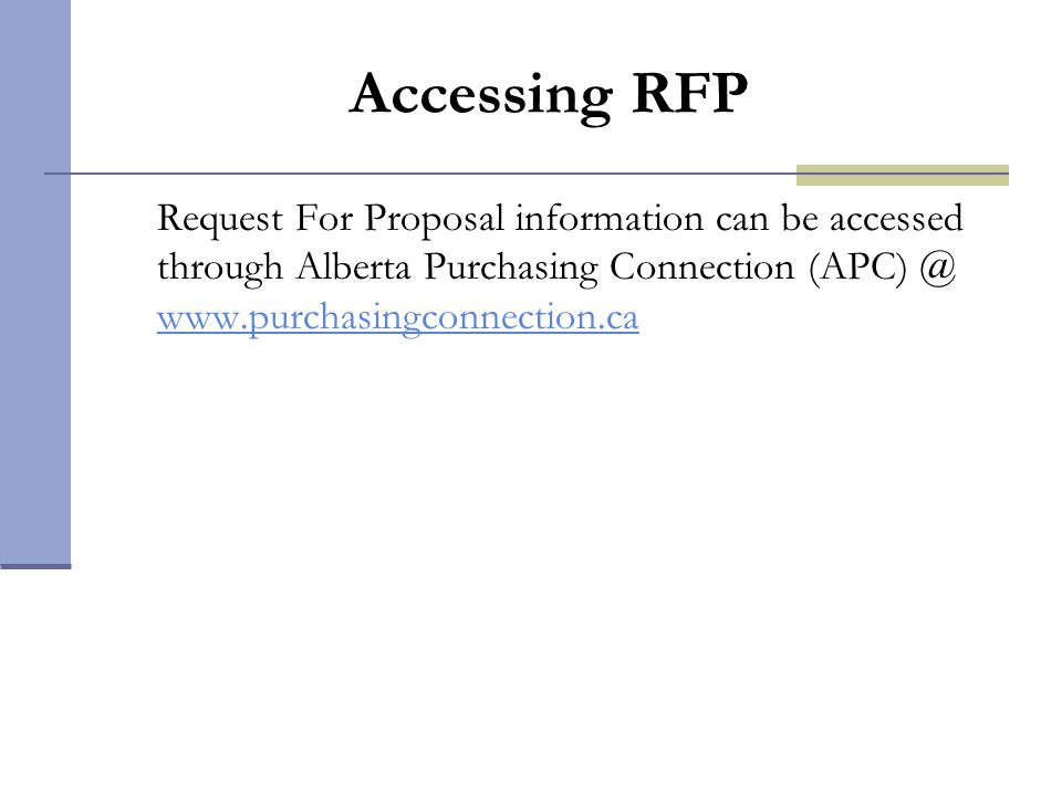 Accessing RFP Request For Proposal information can be accessed through Alberta Purchasing Connection (APC) @ www.purchasingconnection.ca.