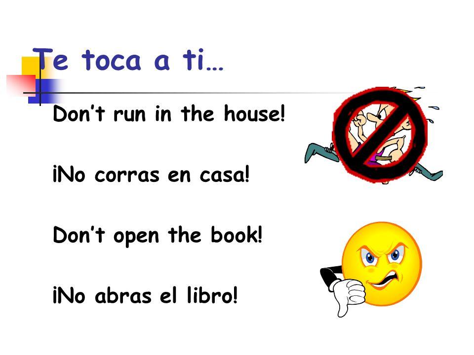 Te toca a ti… Don't run in the house! ¡No corras en casa!